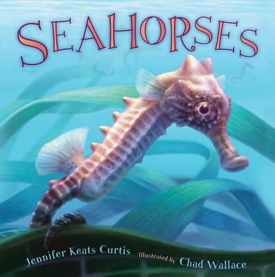 Seahorses By Curtis, Jennifer Keats/ Wallace, Chad (ILT)